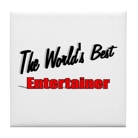 """The World's Best Entertainer"" Tile Coaster"