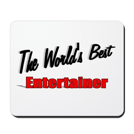 """The World's Best Entertainer"" Mousepad"