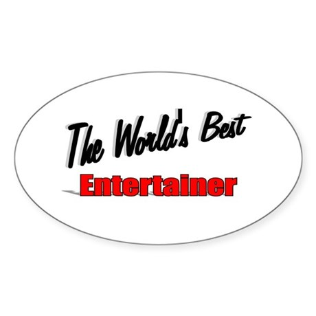 """The World's Best Entertainer"" Oval Sticker"