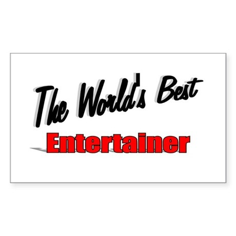 """The World's Best Entertainer"" Sticker (Rectangula"