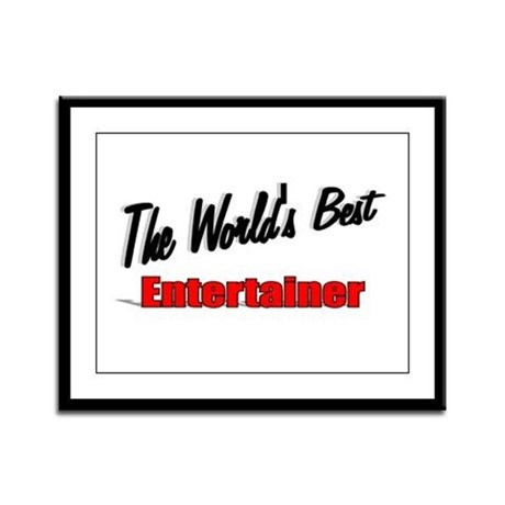 """The World's Best Entertainer"" Framed Panel Print"