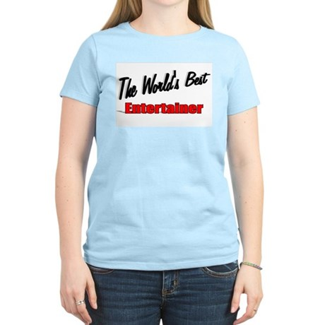 """The World's Best Entertainer"" Women's Light T-Shi"