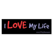 I Love My Life Bumper Bumper Sticker