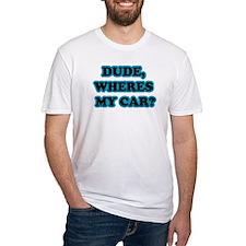 Dude, Wheres My Car Shirt