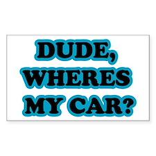 Dude, Wheres My Car Rectangle Decal