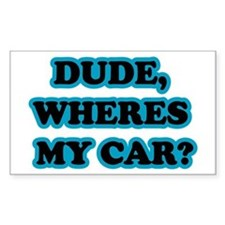 Dude, Wheres My Car Rectangle Stickers