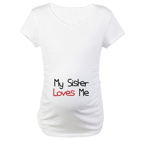 My Sister Loves Me Maternity T-Shirt