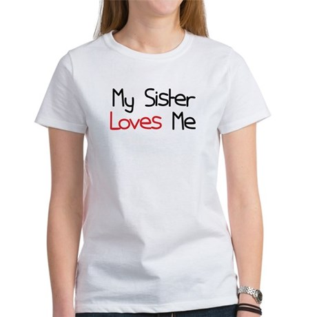 My Sister Loves Me Women's T-Shirt