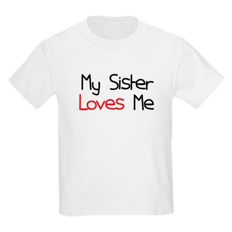 My Sister Loves Me Kids Light T-Shirt