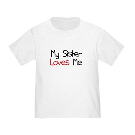 My Sister Loves Me Toddler T-Shirt