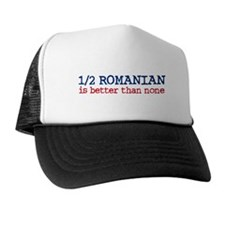 Half Romanian is Better Than None Trucker Hat