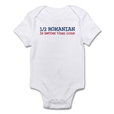 Half Romanian is Better Than None Infant Bodysuit