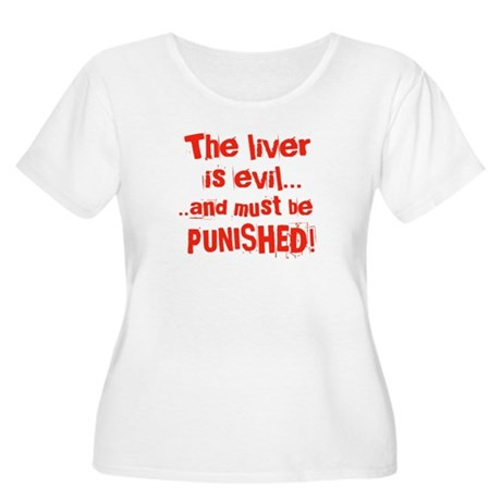 The Liver is evil Women's Plus Size Scoop Neck T-S