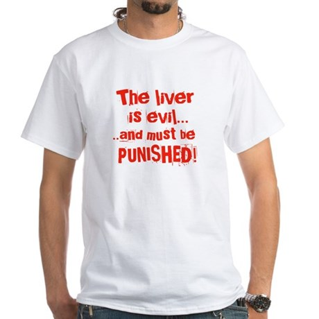 The Liver is evil White T-Shirt