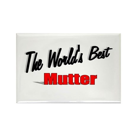 &quot;The World's Best Mutter&quot; Rectangle Magnet