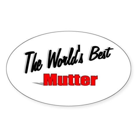 &quot;The World's Best Mutter&quot; Oval Sticker