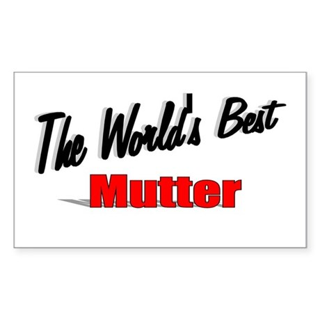 &quot;The World's Best Mutter&quot; Rectangle Sticker