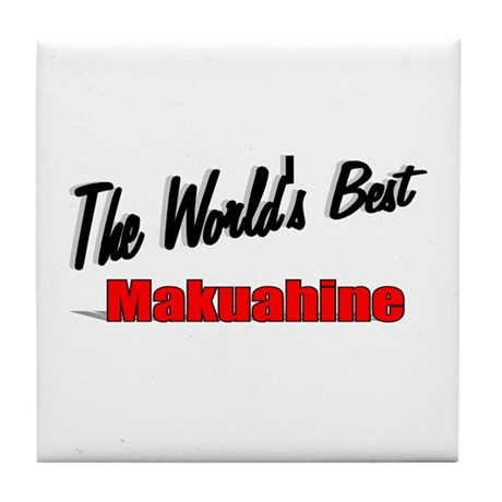 """The World's Best Makuahine"" Tile Coaster"