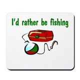 I'd Rather Be Fishing Mousepad
