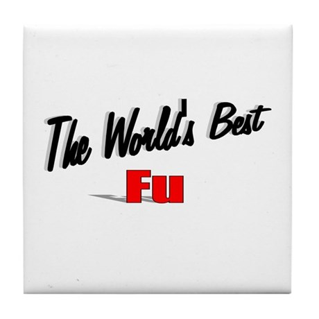 """The World's Best Fu"" Tile Coaster"