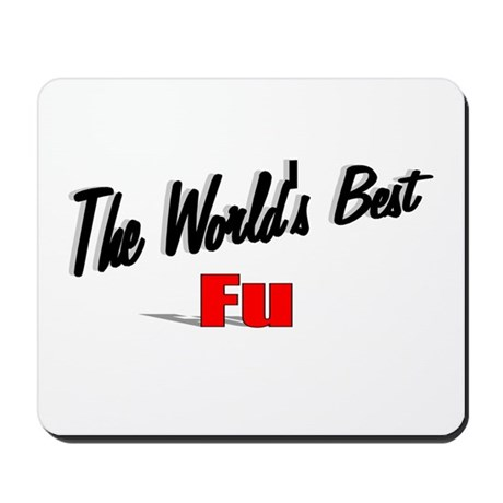 """The World's Best Fu"" Mousepad"
