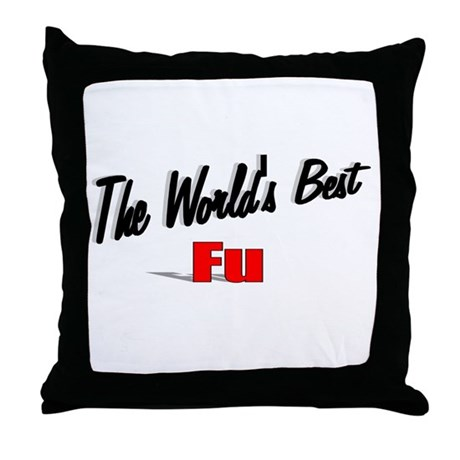 """The World's Best Fu"" Throw Pillow"