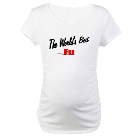"""The World's Best Fu"" Maternity T-Shirt"