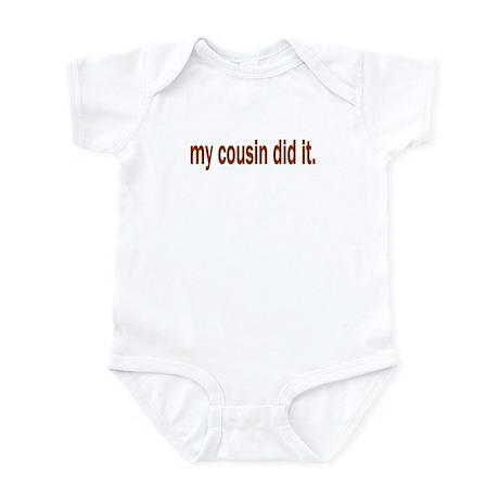 my cousin did it Infant Bodysuit