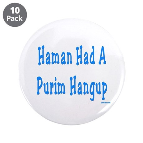 "Haman had a Purim Hangup 3.5"" Button (10 pack)"