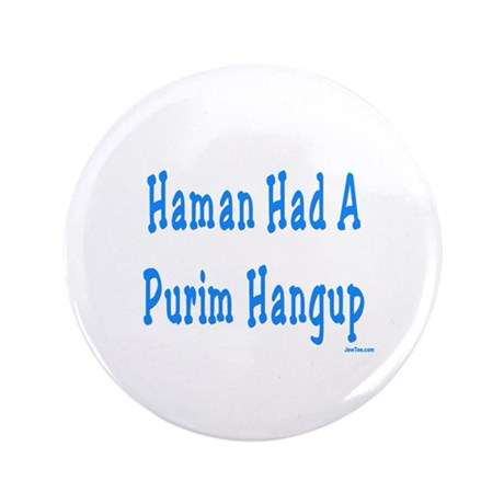 "Haman had a Purim Hangup 3.5"" Button"