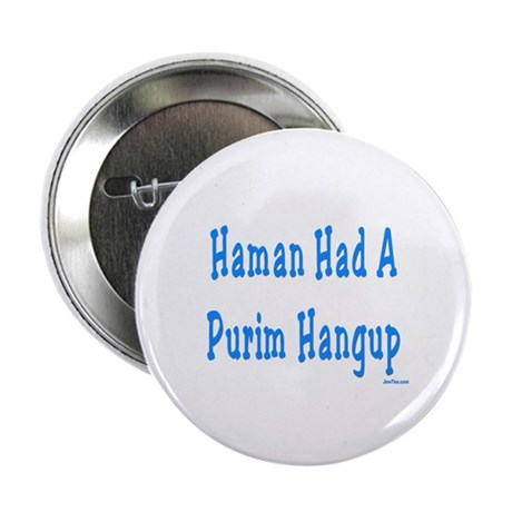 "Haman had a Purim Hangup 2.25"" Button"