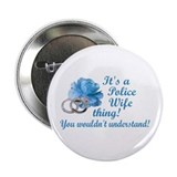 "Police Wife Thing 2.25"" Button"