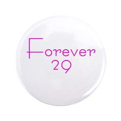"Forever 29 pink 3.5"" Button"