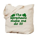 Leprechauns Made Me Do It Tote Bag