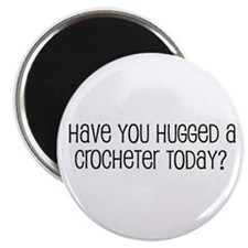 Have You Hugged a Crocheter T Magnet