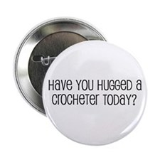 """Have You Hugged a Crocheter T 2.25"""" Button"""