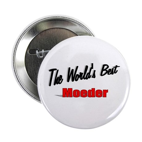 """The World's Best Moeder"" 2.25"" Button"
