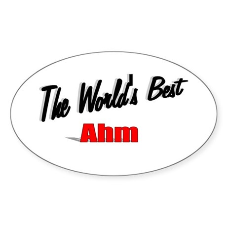"""The World's Best Ahm"" Oval Sticker"
