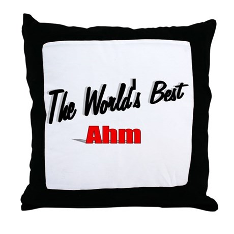 """The World's Best Ahm"" Throw Pillow"