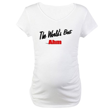 """The World's Best Ahm"" Maternity T-Shirt"