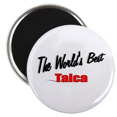 """The World's Best Taica"" Magnet"