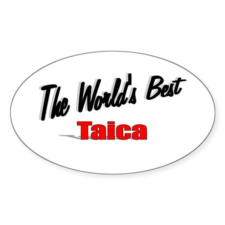 """The World's Best Taica"" Oval Sticker"