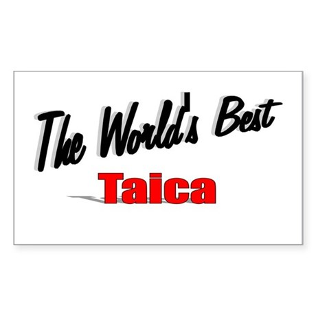 """The World's Best Taica"" Rectangle Sticker"