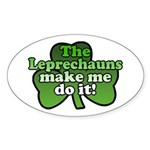 Leprechauns Make Me Do It Shamrock Oval Sticker
