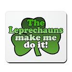 Leprechauns Make Me Do It Shamrock Mousepad