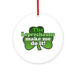 Leprechauns Make Me Do It Shamrock Ornament (Round