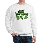 Leprechauns Make Me Do It Shamrock Sweatshirt
