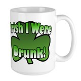Irish I Were Drunk Mug