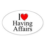 """I Love (Heart) Having Affairs"" Oval Decal"
