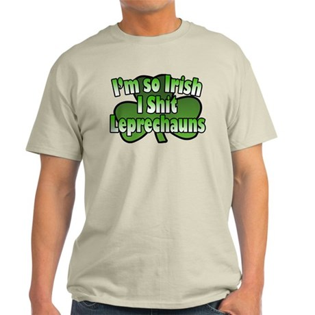 I'm So Irish I Shit Leprechauns Light T-Shirt